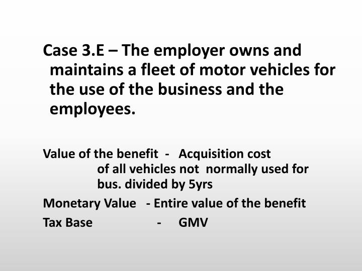 Case 3.E – The employer owns and maintains a fleet of motor vehicles for the use of the business and the employees.
