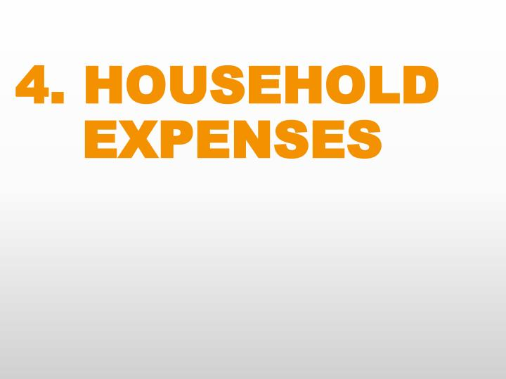 4. HOUSEHOLD EXPENSES