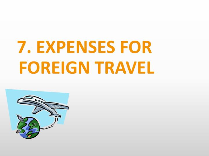 7. EXPENSES FOR FOREIGN TRAVEL