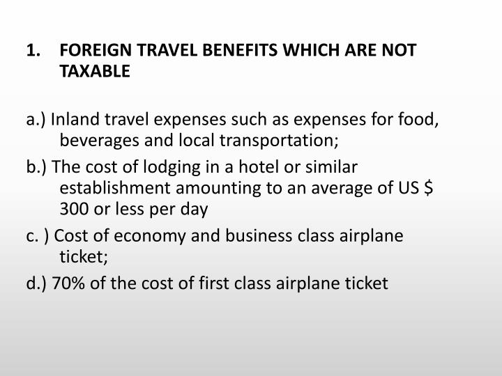 FOREIGN TRAVEL BENEFITS WHICH ARE NOT TAXABLE