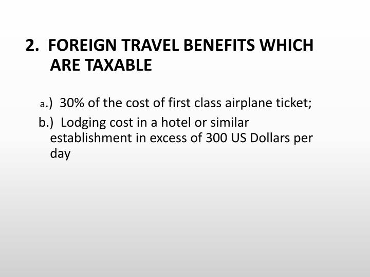 2.  FOREIGN TRAVEL BENEFITS WHICH ARE TAXABLE
