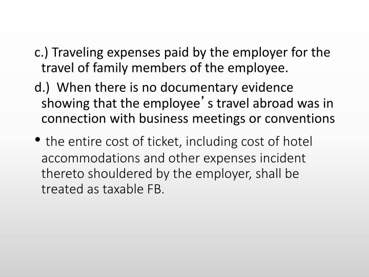 c.) Traveling expenses paid by the employer for the travel of family members of the employee.