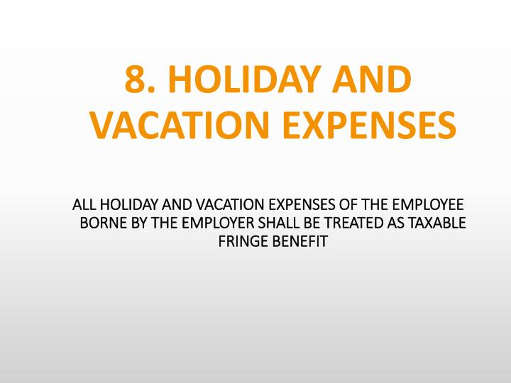 8. HOLIDAY AND VACATION EXPENSES