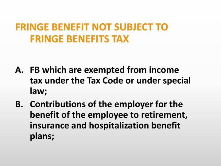FRINGE BENEFIT NOT SUBJECT TO FRINGE BENEFITS TAX