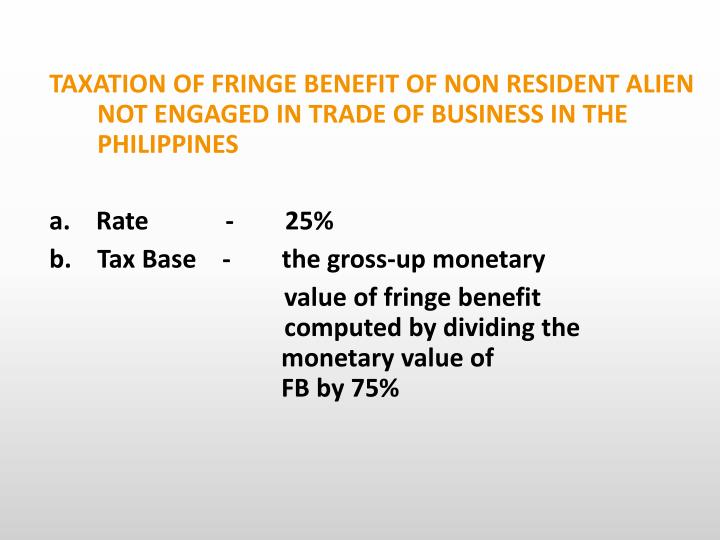 TAXATION OF FRINGE BENEFIT OF NON RESIDENT ALIEN  NOT ENGAGED IN TRADE OF BUSINESS IN THE PHILIPPINES