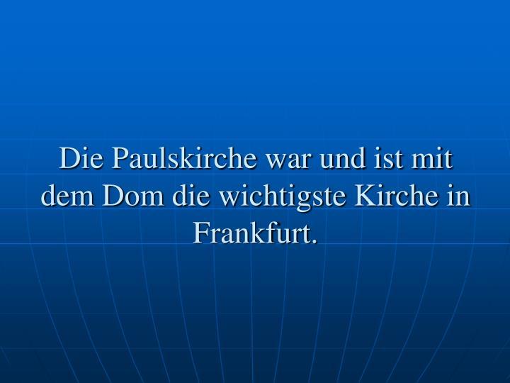 Die Paulskirche war und ist mit dem Dom die wichtigste Kirche in Frankfurt.