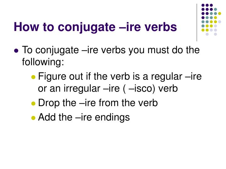 How to conjugate ire verbs