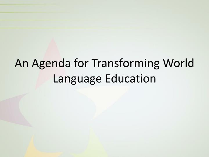 An Agenda for Transforming World Language Education
