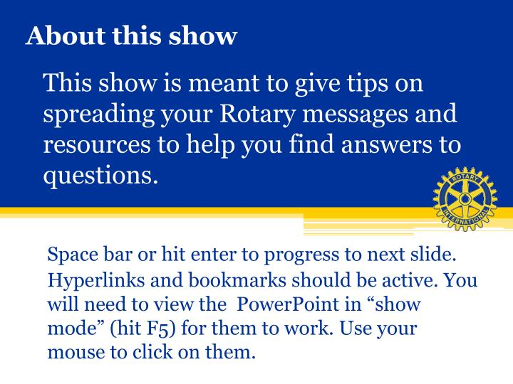 This show is meant to give tips on spreading your Rotary messages and resources to help you find answers to questions.