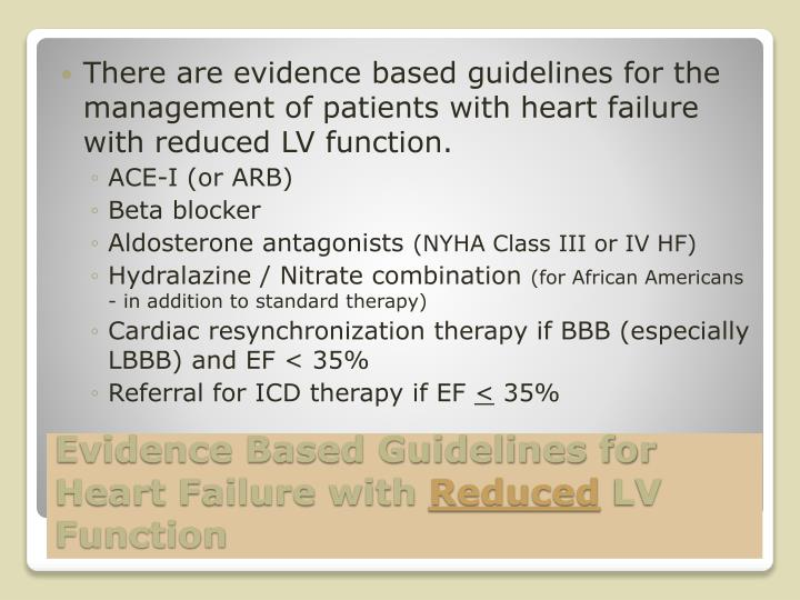 There are evidence based guidelines for the management of patients with heart failure with reduced LV function.