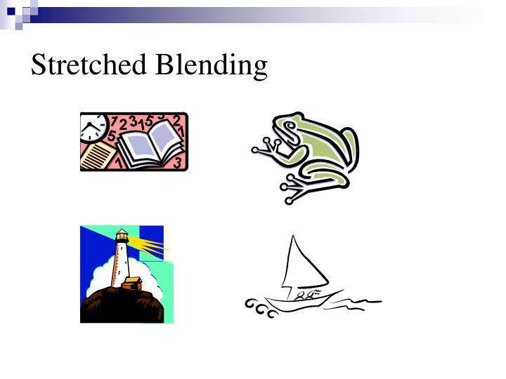 Stretched Blending