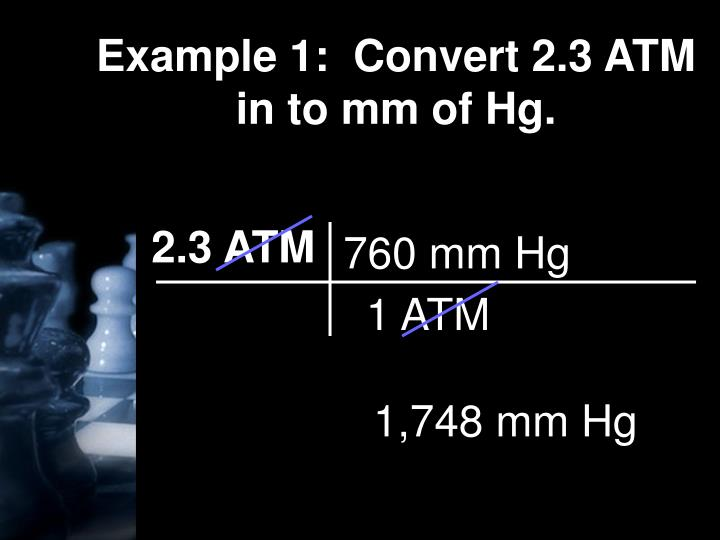 Example 1:  Convert 2.3 ATM in to mm of Hg.