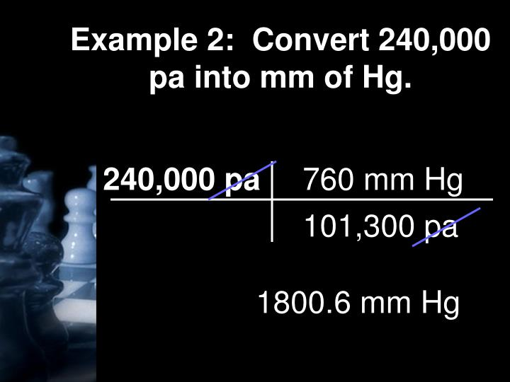 Example 2:  Convert 240,000 pa into mm of Hg.