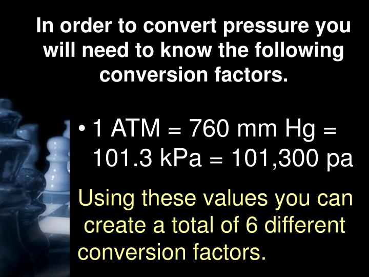 In order to convert pressure you will need to know the following conversion factors.