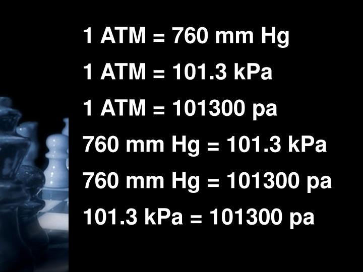 1 ATM = 760 mm Hg