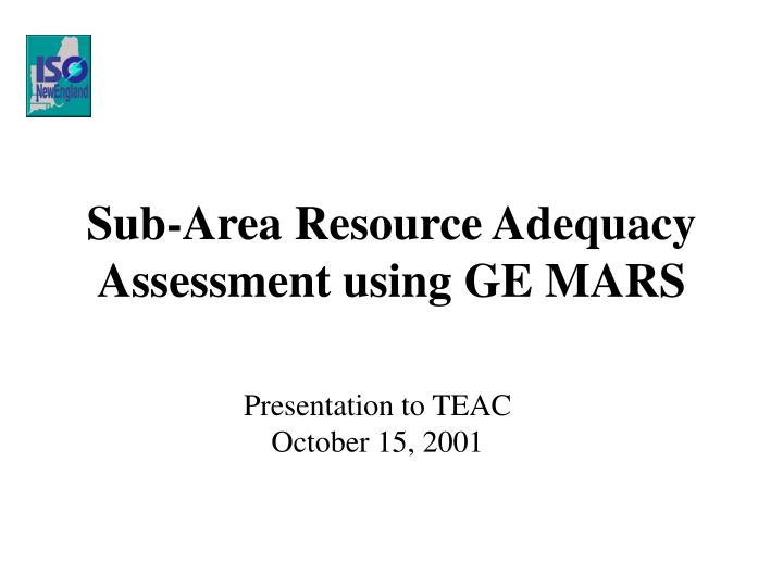 Sub-Area Resource Adequacy Assessment using GE MARS