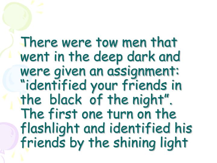 There were tow men that went in the deep dark and were given an assignment: