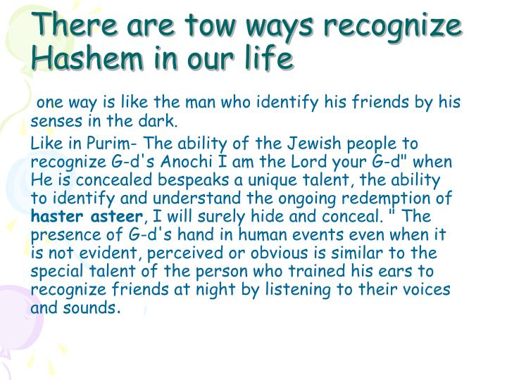 There are tow ways recognize                Hashem in our life