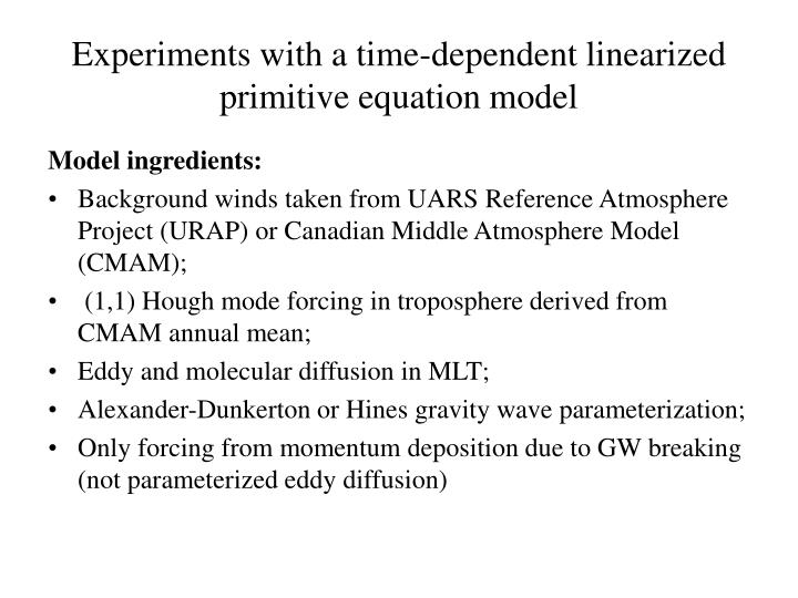 Experiments with a time-dependent linearized primitive equation model