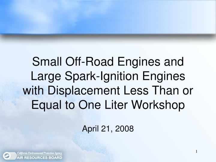 Small Off-Road Engines and Large Spark-Ignition Engines with Displacement Less Than or Equal to One ...