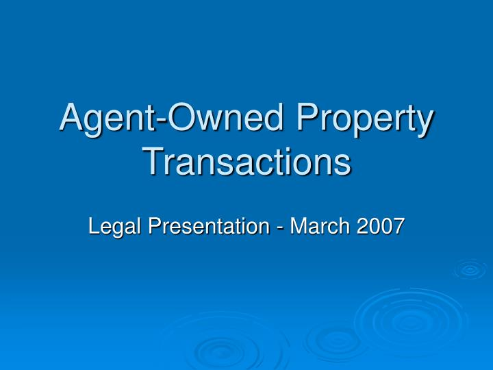 Agent owned property transactions