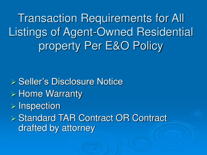 Transaction requirements for all listings of agent owned residential property per e o policy