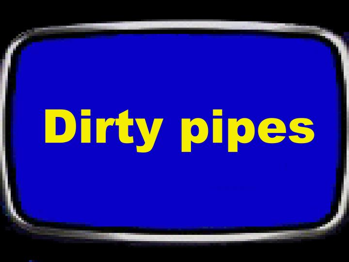Dirty pipes