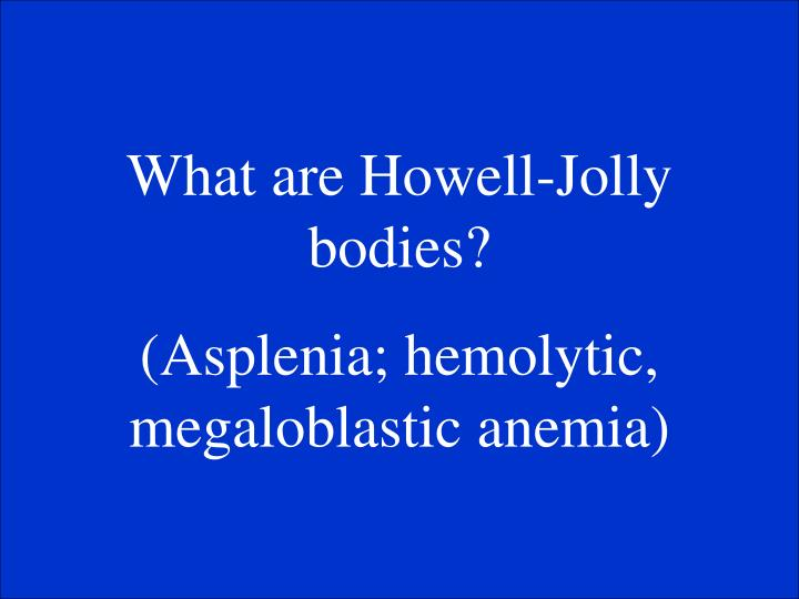 What are Howell-Jolly bodies?