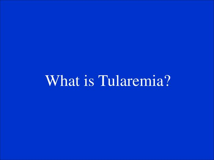 What is Tularemia?
