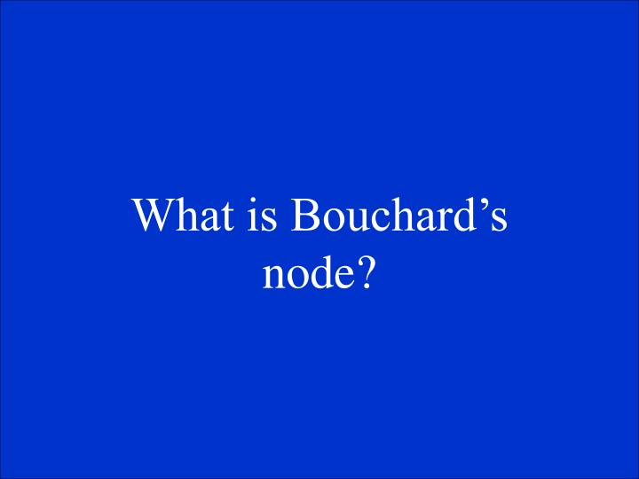 What is Bouchards node?