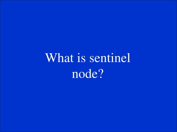 What is sentinel node?