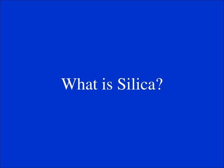 What is Silica?