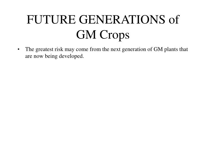 FUTURE GENERATIONS of GM Crops