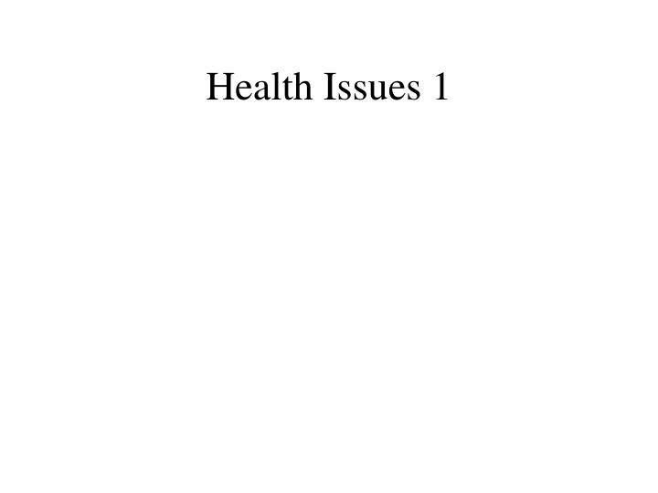 Health Issues 1