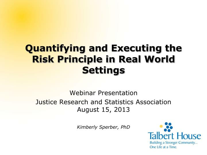 Quantifying and executing the risk principle in real world settings