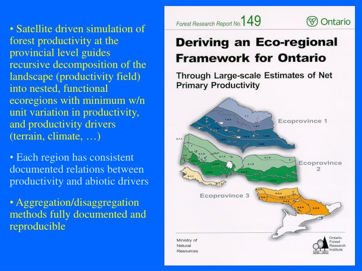 • Satellite driven simulation of forest productivity at the provincial level guides recursive decomposition of the landscape (productivity field) into nested, functional ecoregions with minimum w/n unit variation in productivity, and productivity drivers (terrain, climate, …)
