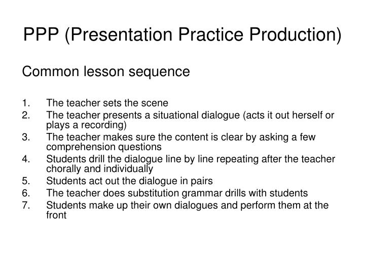 PPP (Presentation Practice Production)