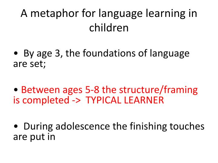A metaphor for language learning in children