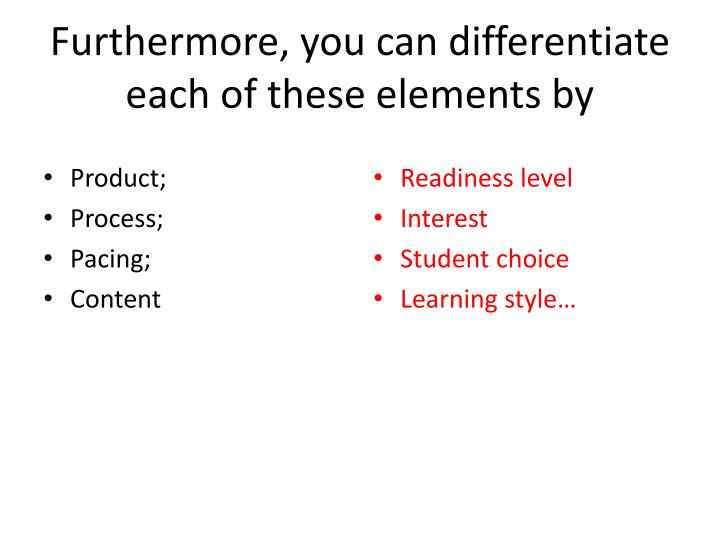 Furthermore, you can differentiate each of these elements by