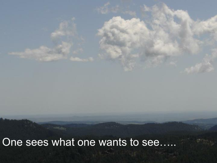 One sees what one wants to see…..
