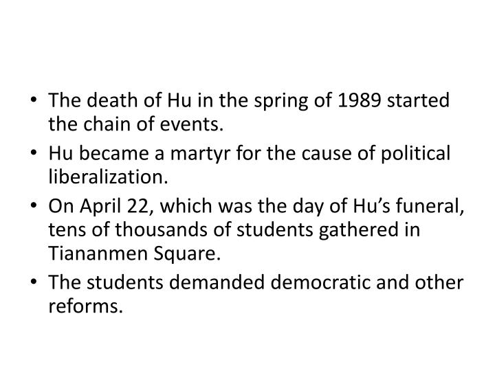 The death of Hu in the spring of 1989 started the chain of events.