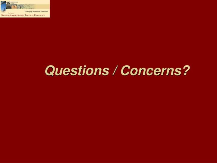 Questions / Concerns?