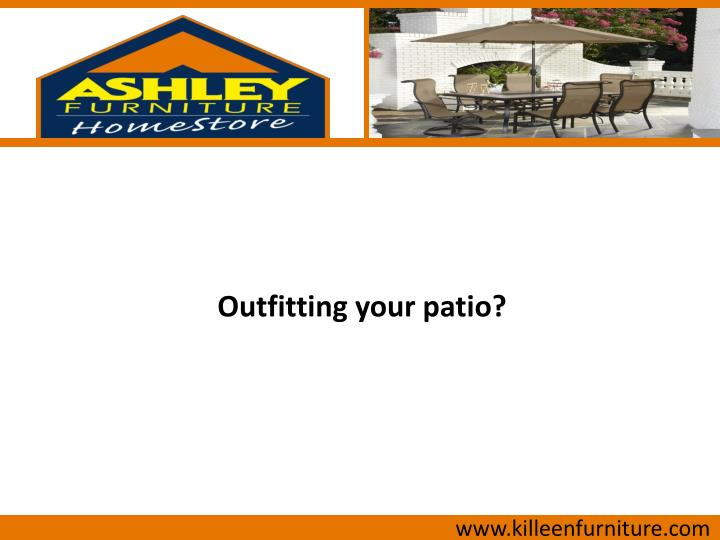Outfitting your patio?