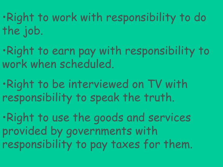 Right to work with responsibility to do the job.