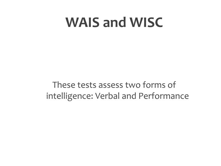WAIS and WISC