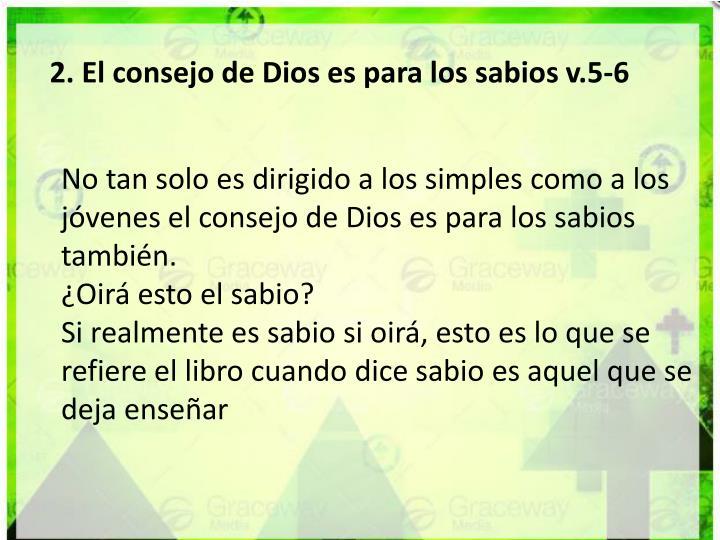 2. El consejo de Dios es para los sabios v.5-6