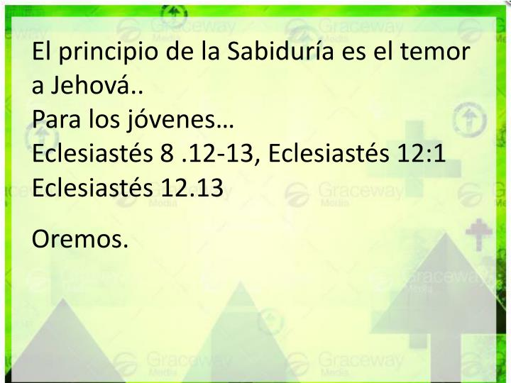 El principio de la Sabiduría es el temor a Jehová..