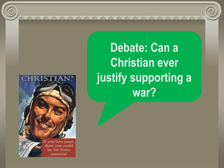 Debate: Can a Christian ever justify supporting a war?