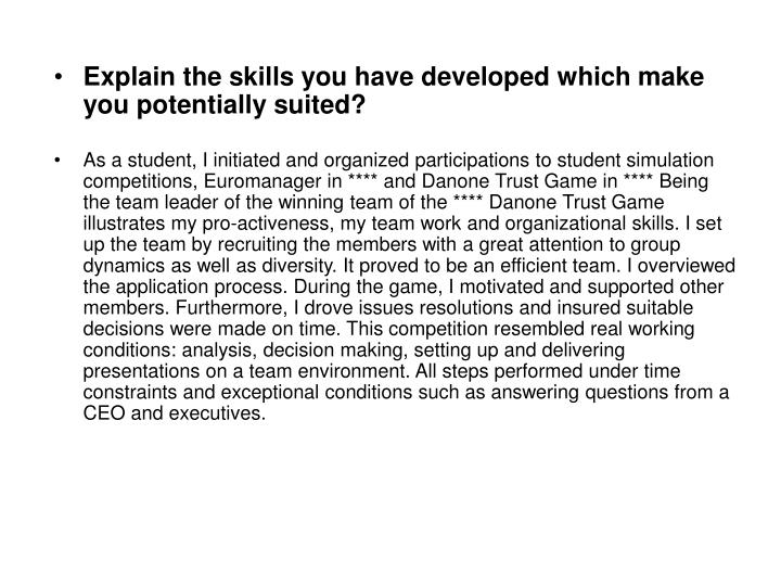 Explain the skills you have developed which make you potentially suited?
