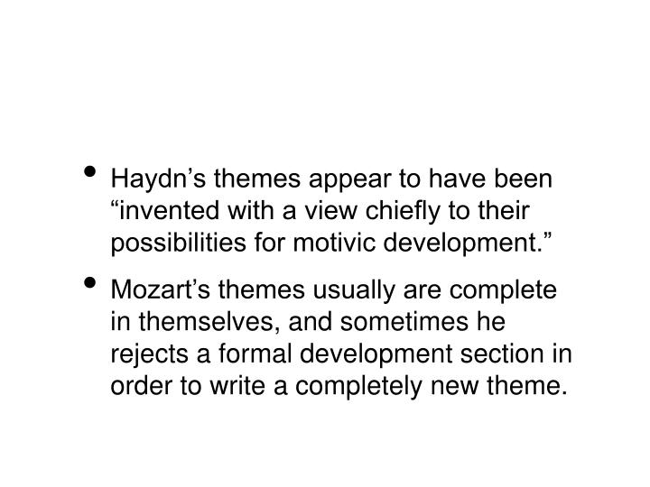 "Haydn's themes appear to have been ""invented with a view chiefly to their possibilities for motivic development."""
